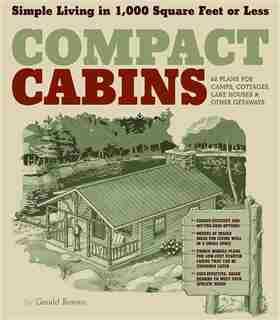 Compact Cabins: Simple Living in 1000 Square Feet or Less; 62 Plans for Camps, Cottages, Lake Houses, and Other Get by Gerald Rowan