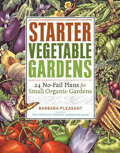 Starter Vegetable Gardens: 24 No-Fail Plans for Small Organic Gardens by Barbara Pleasant