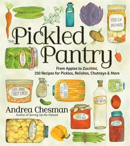Book The Pickled Pantry: From Apples to Zucchini, 150 Recipes for Pickles, Relishes, Chutneys & More by Andrea Chesman