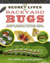 The Secret Lives of Backyard Bugs: Discover Amazing Butterflies, Moths, Spiders, Dragonflies, and…