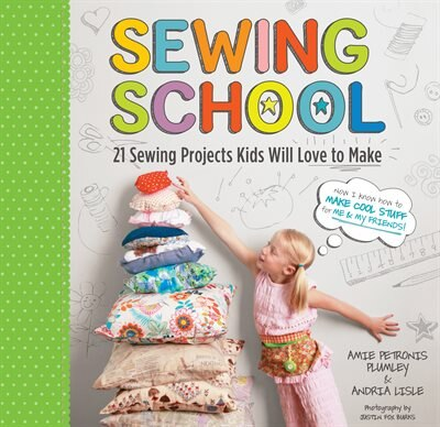 Sewing School ®: 21 Sewing Projects Kids Will Love to Make by Andria Lisle