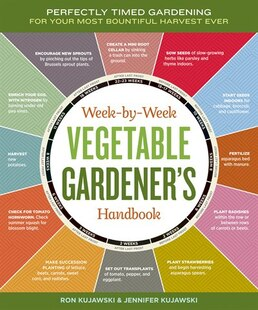 Week-by-Week Vegetable Gardener's Handbook: Perfectly Timed Gardening for Your Most Bountiful Harvest Ever