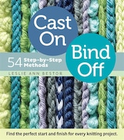 Cast On, Bind Off: 54 Step-by-Step Methods; Find the perfect start and finish for every knitting…