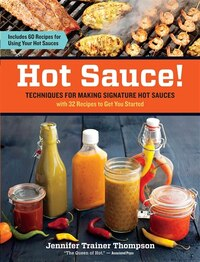 Hot Sauce!: Techniques for Making Signature Hot Sauces, with 32 Recipes to Get You Started…