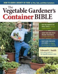 The Vegetable Gardener's Container Bible: How to Grow a Bounty of Food in Pots, Tubs, and Other…