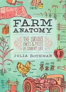 Farm Anatomy: The Curious Parts and Pieces of Country Life de Julia Rothman