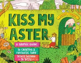 Book Kiss My Aster: A Graphic Guide to Creating a Fantastic Yard Totally Tailored to You by Amanda Thomsen
