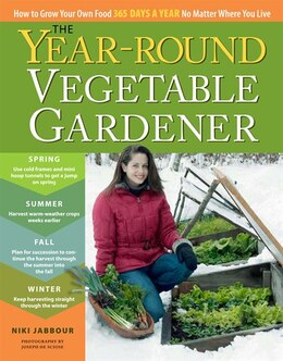 Book The Year-Round Vegetable Gardener: How to Grow Your Own Food 365 Days a Year, No Matter Where You… by Niki Jabbour