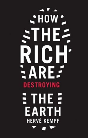 How The Rich Are Destroying the Earth by Herve Kempf