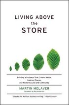 Living Above the Store: Building a Business That Creates Value, Inspires Change, and Restores Land…