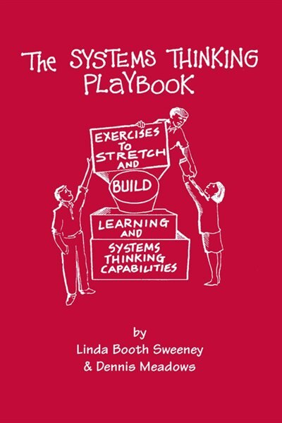 The Systems Thinking Playbook: Exercises to Stretch and Build Learning and Systems Thinking Capabilities by Linda Booth Sweeney