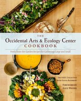 The Occidental Arts and Ecology Center Cookbook: Fresh-from-the-Garden Recipes for Gatherings Large…