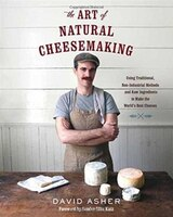 The Art of Natural Cheesemaking: Using Traditional, Non-Industrial Methods and Raw Ingredients to…