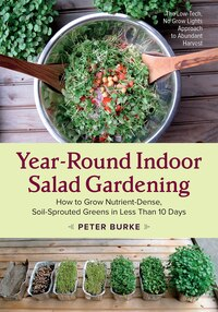 Year-Round Indoor Salad Gardening: How to Grow Nutrient-Dense, Soil-Sprouted Greens in Less Than 10…