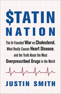Statin Nation: The Ill-Founded War on Cholesterol, What Really Causes Heart Disease, and the Truth…