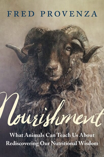Nourishment: What Animals Can Teach Us about Rediscovering Our Nutritional Wisdom de Fred Provenza
