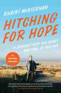 Hitching For Hope: A Journey Into The Heart And Soul Of Ireland by Ruairí Mckiernan