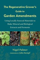 The Regenerative Grower's Guide To Garden Amendments: Using Locally Sourced Materials To Make…