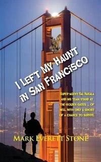 I Left My Haunt in San Francisco by Mark Everett Stone
