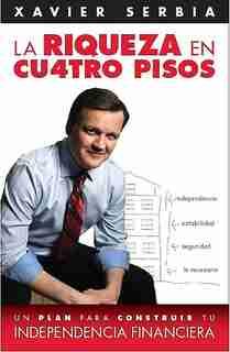La Riqueza En Cuatro Pisos / Four Steps To Wealth by Xavier Serbia
