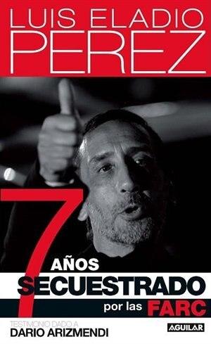 7 años secuestrado por las FARC by Luis Eladio Perez