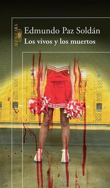 Los vivos y los muertos by Edmundo Paz Soldan