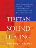 Tibetan Sound Healing: Seven Guided Practices to Clear Obstacles, Cultivate Positive Qualities, and…