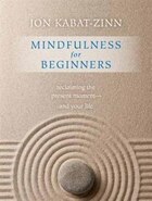 Book Mindfulness for Beginners: Reclaiming the Present Moment--and Your Life by Jon Kabat-Zinn,