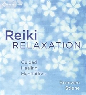 Reiki Relaxation: Guided Healing Meditations by Bronwen Steine,