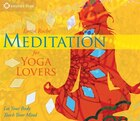Meditation for Yoga Lovers: Let Your Body Teach Your Mind