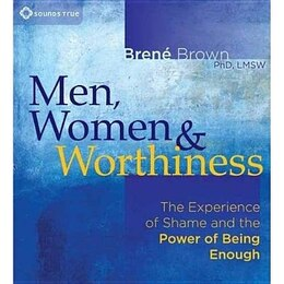 Book Men, Women, and Worthiness: The Experience of Shame and the Power of Being Enough by Brene Brown PhD, LMSW