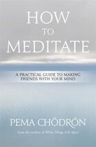 How to Meditate: A Practical Guide to Making Friends with Your Mind (Old English Edition)