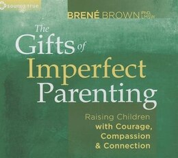 Book The Gifts of Imperfect Parenting: Raising Children with Courage, Compassion and Connection by Brene Brown