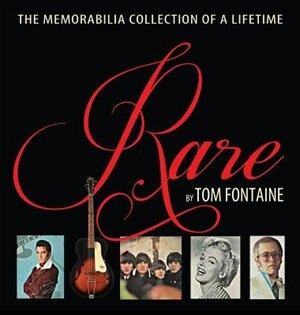 Rare: The Memorabilia Collection of a Lifetime by Tom Fontaine