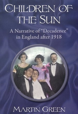 Children Of The Sun: A Narrative Of Decadence In England After 1918 by Martin B. Green