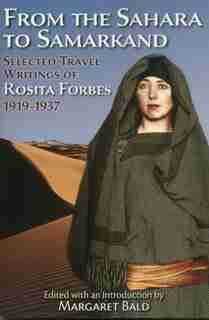 From the Sahara to Samarkand: Selected Travel Writings of Rosita Forbes 1919-1937 by Rosita Forbes