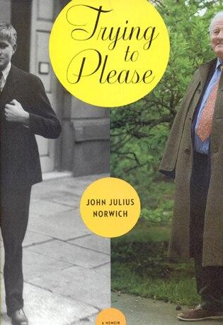Trying to Please: A Memoir by John Julius Norwich