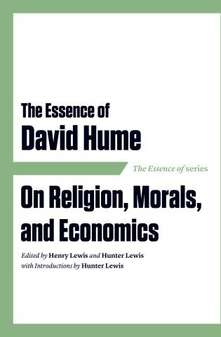 The Essence Of David Hume: On Religion, Morals, And Economics by Henry Lewis