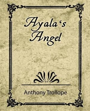 Ayala's Angel - Trollope by Anthony Trollope