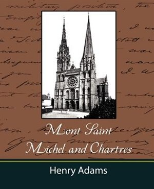 Mont-Saint-Michel and Chartres by Henry Adams