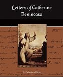 Letters of Catherine Benincasa by Catherine Of Sien St Catherine of Siena
