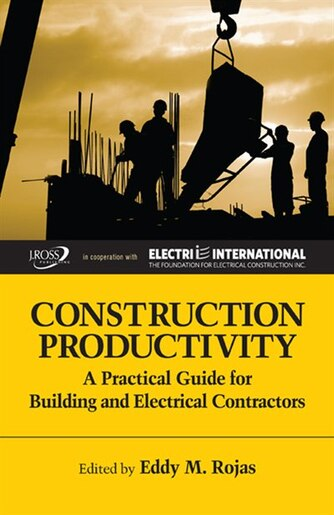 Construction Productivity: A Practical Guide For Building And Electrical Contractors by Eddy Rojas