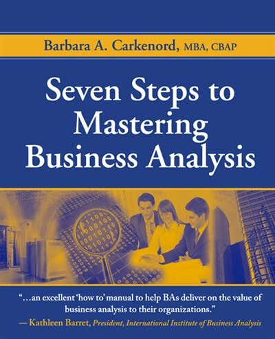 Seven Steps to Mastering Business Analysis by Barbara Carkenord