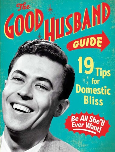 The Good Husband Guide: 19 Rules for Keeping Your Wife Satisifed by Ladies' Homemaker Monthly