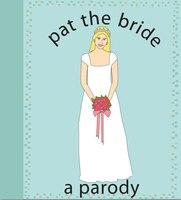 Pat The Bride: A Parody