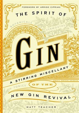 Book The Spirit of Gin: A Stirring Miscellany of the New Gin Revival by Matt Teacher