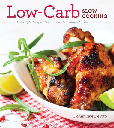 Low-Carb Slow Cooking: Over 150 Recipes For the Electric Slow Cooker by Dominique DeVito