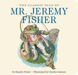 The Classic Tale of Mr. Jeremy Fisher: The Classic Edition by Beatrix Potter