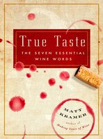 True Taste: The Seven Essential Wine Words