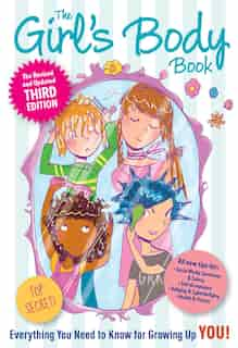 The Girls Body Book: Third Edition: Everything You Need to Know for Growing Up YOU by Kelli Dunham